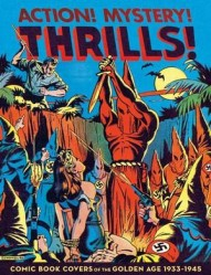 Action! Mystery! Thrills!: Comic Book Covers of the Golden Age 1933-1945 #1