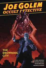 Joe Golem: Occult Detective Vol. 3: Drowning City
