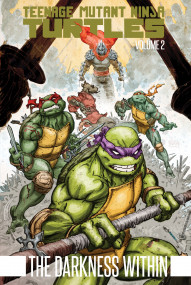 Teenage Mutant Ninja Turtles Vol. 2: Darkness Within