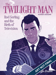 The Twilight Man: Rod Serling and the Birth of Television #1